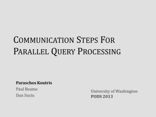 Communication Steps For Parallel Query Processing