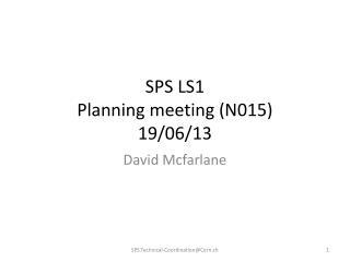SPS LS1 Planning meeting ( N015) 19 /06/13