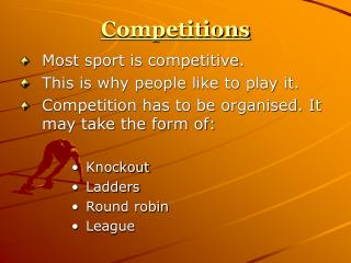 Competitions Most sport is competitive.