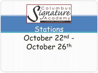 Stations  October 22 nd  - October 26 th
