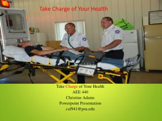Take  Charge  of Your Health AEE 440 Christine Adams Powerpoint  Presentation caf941@psu