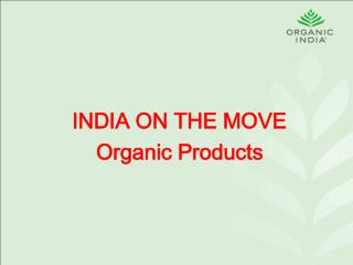 INDIA ON THE MOVE              Organic Products Krishan Guptaa