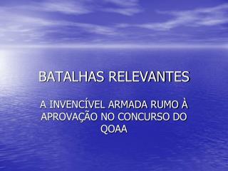 BATALHAS RELEVANTES