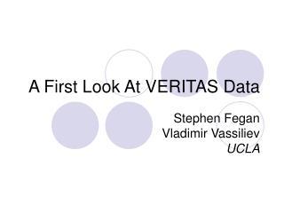 A First Look At VERITAS Data
