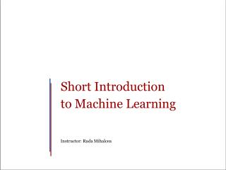 Short Introduction to Machine Learning Instructor: Rada Mihalcea