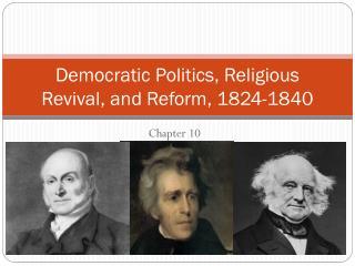 Democratic Politics, Religious Revival, and Reform, 1824-1840