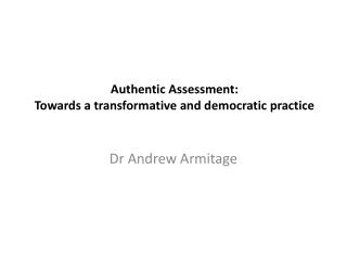 Authentic Assessment:  Towards a transformative and democratic practice