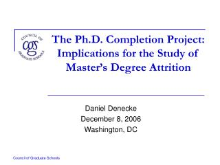 The Ph.D. Completion Project: Implications for the Study of Master s Degree Attrition