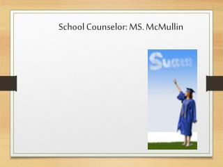 School Counselor: MS.  McMullin