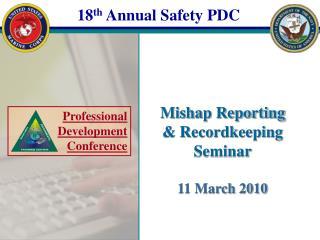Mishap Reporting & Recordkeeping Seminar 11 March 2010