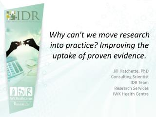 Why can't we move research into practice? Improving the uptake of proven evidence.
