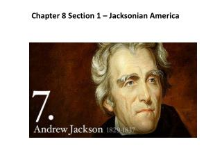 Chapter 8 Section 1 �  Jacksonian  America