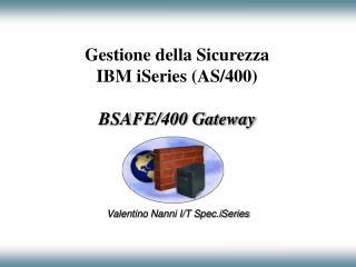 Gestione della Sicurezza    IBM iSeries (AS/400) BSAFE/400 Gateway