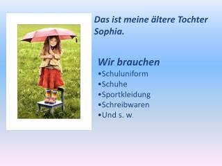 Das ist meine ältere Tochter      Sophia.