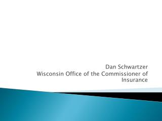 Dan Schwartzer Wisconsin Office of the Commissioner of Insurance
