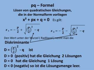 pq  – Formel  Lösen von quadratischen Gleichungen,  die in der Normalform vorliegen