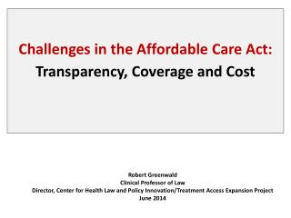 Challenges in the Affordable Care Act: Transparency, Coverage and Cost
