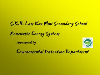 S.K.H. Lam Kau Mow Secondary School Renewable Energy System        sponsored by