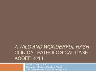 A Wild and Wonderful Rash Clinical Pathological Case ACOEP 2014