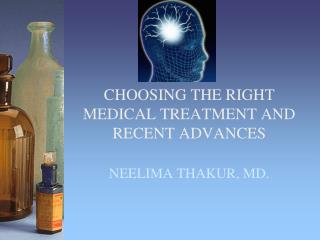 CHOOSING THE RIGHT MEDICAL TREATMENT AND  RECENT  ADVANCES