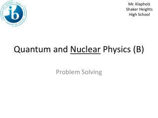 Quantum and  Nuclear  Physics (B)