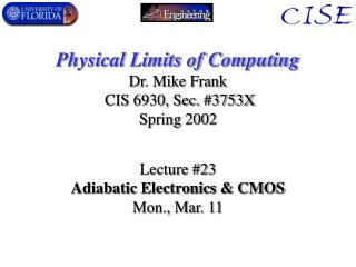 Physical Limits of Computing Dr. Mike Frank  CIS 6930, Sec. #3753X Spring 2002