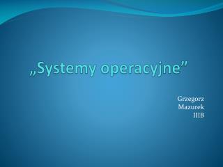 """""""Systemy operacyjne"""""""