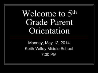 Welcome to 5 th  Grade Parent Orientation