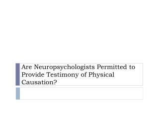 Are Neuropsychologists Permitted to Provide Testimony of Physical Causation?