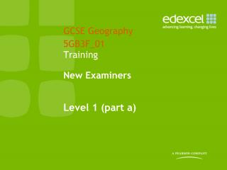 GCSE Geography 5GB3F_01 Training  New Examiners Level 1 (part a)