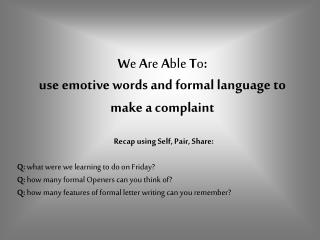 W e  A re  A ble  T o :  use emotive words and formal language to make a complaint