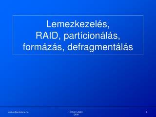 Lemezkezel�s, RAID, part�cion�l�s, form�z�s, defragment�l�s