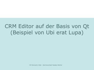 CRM Editor auf der Basis von Qt (Beispiel von Ubi erat Lupa)