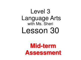 Level 3  Language Arts with  Ms. Sheri Lesson 30