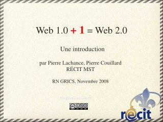 Web 1.0  + 1  = Web 2.0