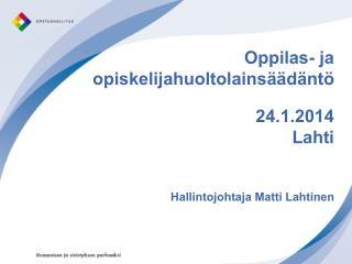 Oppilas- ja opiskelijahuoltolainsäädäntö 24.1.2014  Lahti Hallintojohtaja Matti Lahtinen