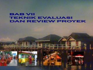 BAB VII TEKNIK EVALUASI  DAN REVIEW PROYEK
