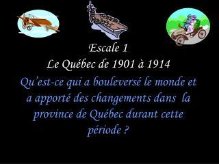 Escale 1 Le Québec de 1901 à 1914