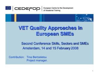 VET Quality Approaches in European SMEs Second Conference Skills, Sectors and SMEs