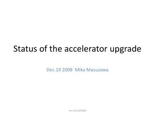 Status of the accelerator upgrade