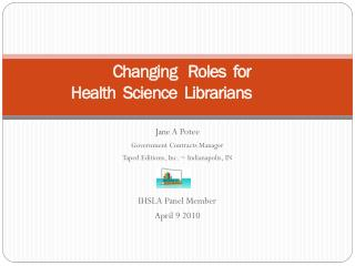 Changing   Roles  for   Health  Science  Librarians