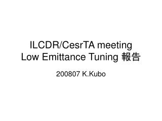 ILCDR/CesrTA meeting  Low Emittance Tuning  報告
