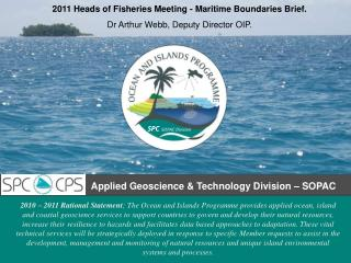 2011 Heads of Fisheries Meeting - Maritime Boundaries Brief. Dr Arthur Webb, Deputy Director OIP.