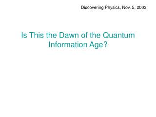 Is This the Dawn of the Quantum Information Age?