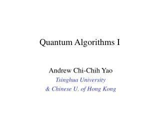 Quantum Algorithms I