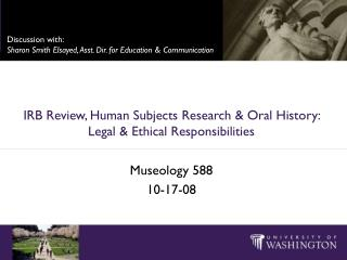 IRB Review, Human Subjects Research & Oral History: Legal & Ethical Responsibilities Museology 588