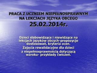 PRACA Z UCZNIEM NIEPEŁNOSPRAWNYM NA LEKCJACH JĘZYKA OBCEGO 25.02.2014r.
