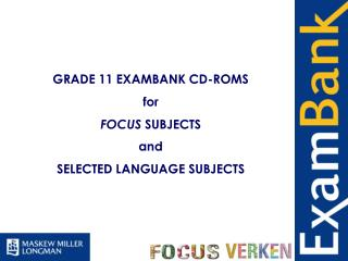 GRADE 11 EXAMBANK CD-ROMS for  FOCUS SUBJECTS  and  SELECTED LANGUAGE SUBJECTS
