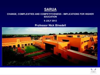 SARUA CHANGE, COMPLEXITIES AND COMPETITIVENESS : IMPLICATIONS FOR HIGHER EDUCATION 9 JULY 2012