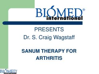 PRESENTS  Dr. S. Craig Wagstaff SANUM THERAPY FOR  ARTHRITIS
